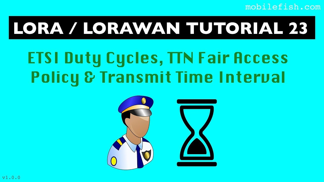 LoRa/LoRaWAN tutorial 23: ETSI Duty Cycles, TTN Fair Access Policy and  Transmit Time Interval by Mobilefish com