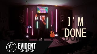 I'm Done : Evident Church | Pastor Eric Baker