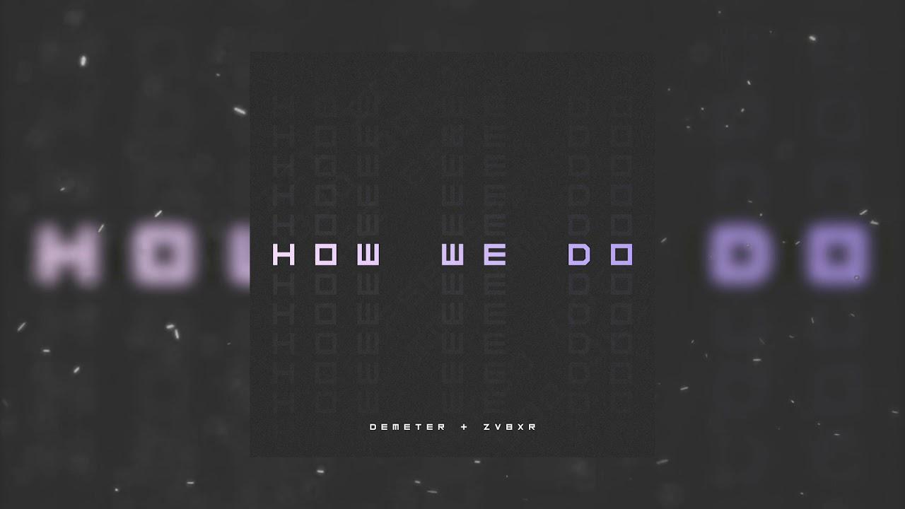Demeter & ZVBXR - How We Do (Official Audio)