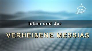 Islam und der Verheißene Messias | Stimme des Kalifen