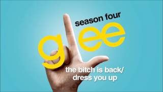 The Bitch Is Back / Dress You Up - Glee [HD Full Studio]