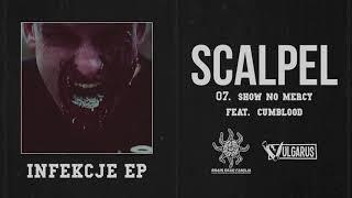 Scalpel - [07/08] - Show No Mercy feat. Cumblood (OFICJALNY ODSŁUCH)