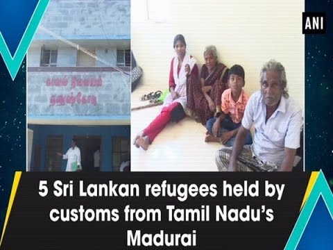 5 Sri Lankan Refugees Held By Customs From Tamil Nadu's Madurai