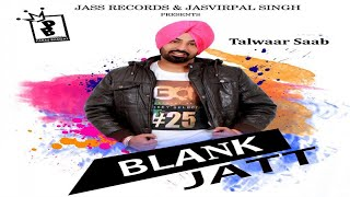 Blank Jatt | (Full HD) | Talwaar Saab | New Punjabi Songs 2018 | Latest Punjabi Songs 2018