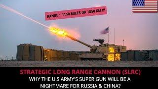 U.S ARMY'S SUPER GUN - STRATEGIC LONG RANGE CANNON (SLRC)