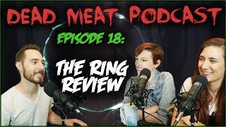 The Ring (Dead Meat Podcast #18) [ft. Brizzy Voices]