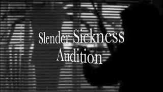 Slender Sickness Audition