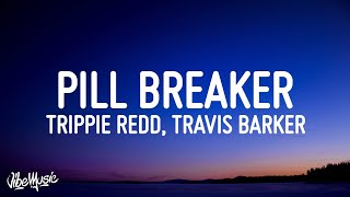 Trippie Redd - Pill Breaker (Lyrics) ft. Travis Barker, Machine Gun Kelly & blackbear
