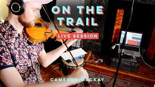On The Trail - Cameron Mackay (Live Session)