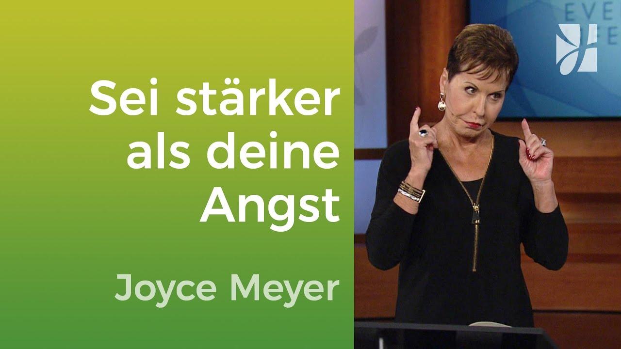 Sei stärker als deine Angst - tue es trotzdem! – Joyce Meyer – Mit Jesus den Alltag meistern