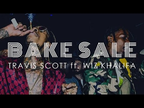 Bake Sale (Lyrics Video HD) - Travis Scott ft  Wiz Khalifa (Official Audio)