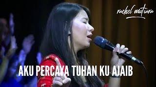 Gambar cover AKU PERCAYA TUHANKU AJAIB  by Rachel Mutiara ( Lagu Gereja - Musik Gereja Bethany Indonesia Malang )
