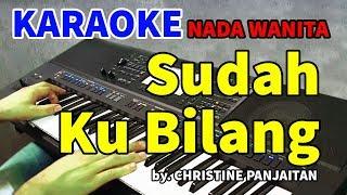 Download lagu SUDAH KU BILANG - Christine Panjaitan | KARAOKE HD