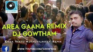 Enga Veetu Kuthuvilakkey (Area Gaana Remix)  -  DJ Gowtham