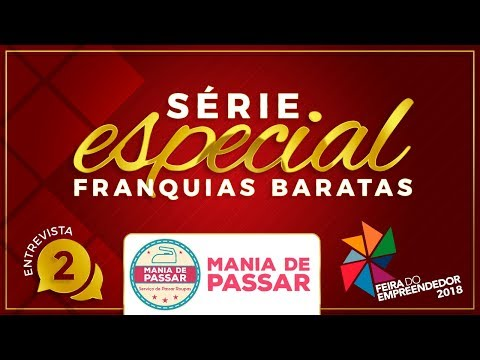 SÉRIE FRANQUIAS BARATAS FEIRA DO EMPREENDEDOR 2018 #2 - MANIA DE PASSAR
