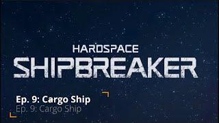 Ship Breaker | Ep. 9 | Cargo Ship
