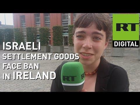 Israeli settlement goods face ban in Ireland