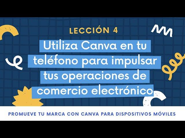 Lección 4 - Usa Canva desde tu teléfono para el comercio electrónico | PROMUEVE TU MARCA CON CANVA