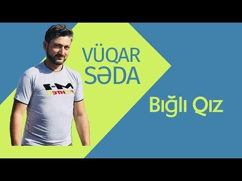 Vüqar Səda - Bığlı Qız 2017