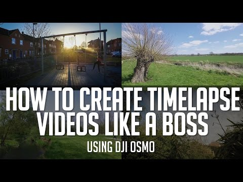 How To Create Timelapse Videos LIKE A BOSS - DJI Osmo