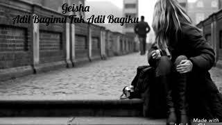 Geisha - Adil Bagimu Tak Adil Bagiku (Lirik)