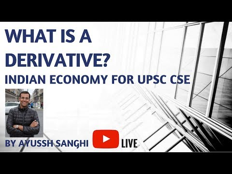 Indian Economy for UPSC CSE/ IAS Prelims - What is a Derivative? by Ayussh Sanghi