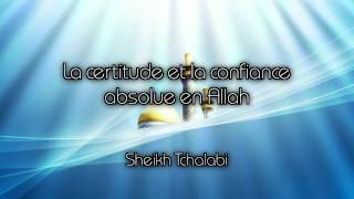 Sheikh Tchalabi - La certitude et la confiance absolue en Allah thumbnail