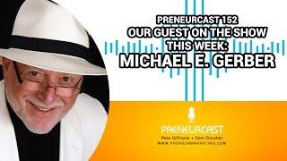 Preneurcast152: Michael E. Gerber And The E-Myth