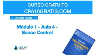 CPA10 - APOSTILA FALADA - MÓDULO 1 - AULA  4 - BANCO CENTRAL