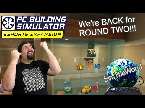 We're BACK for ROUND TWO!!! - PC Building Simulator Esports Expansion Ep. 30 |