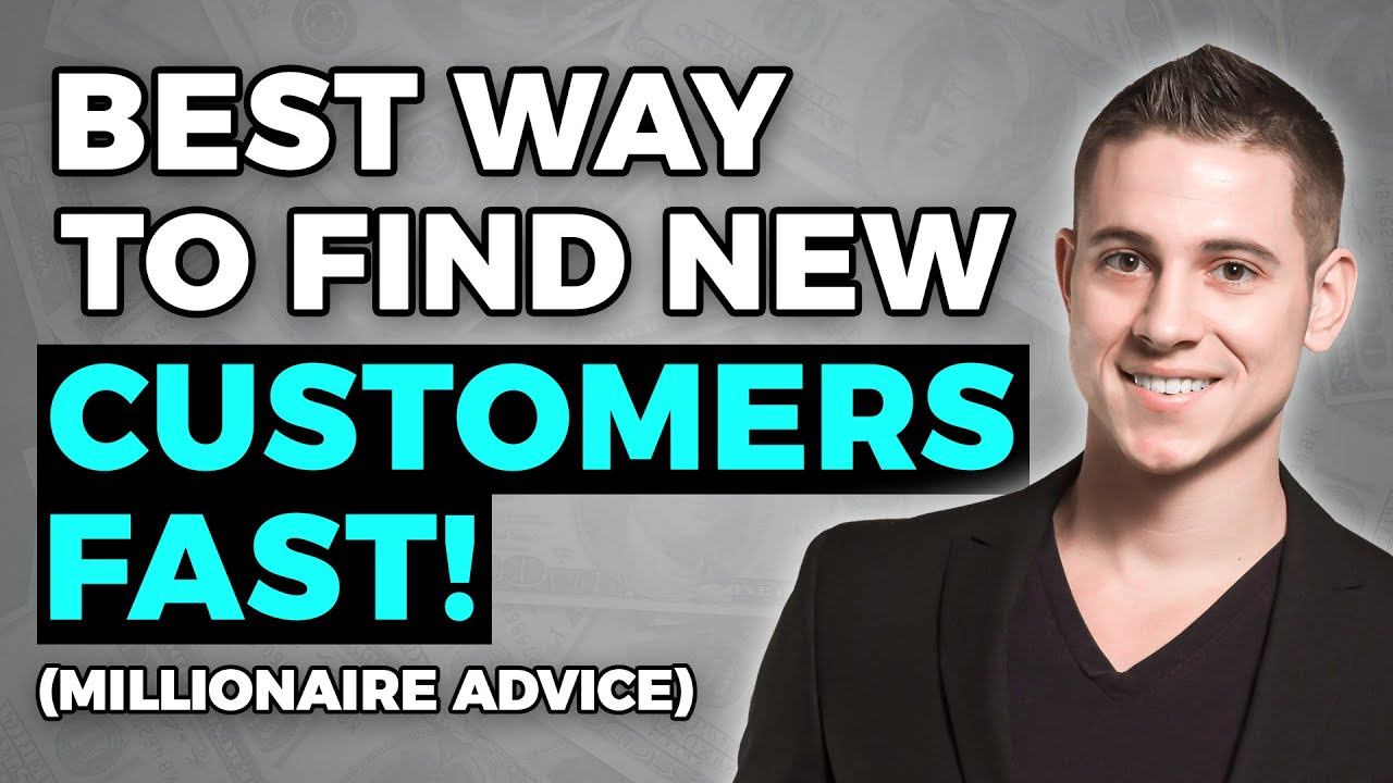 BEST Way To Find New Customers FAST Millionaire Advice