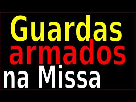 GUARDAS ARMADOS INVADEM A MISSA