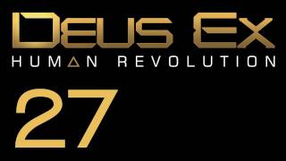 Прохождение Deus Ex: Human Revolution (с живым комментом) Ч. 27