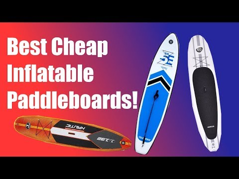 BEST CHEAP INFLATABLE PADDLEBOARDS