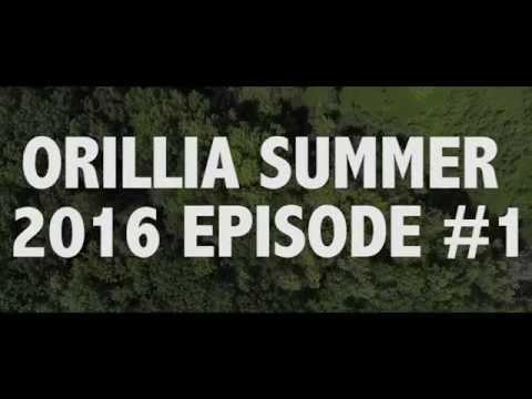 Orillia Summer 2016' - Episode #1