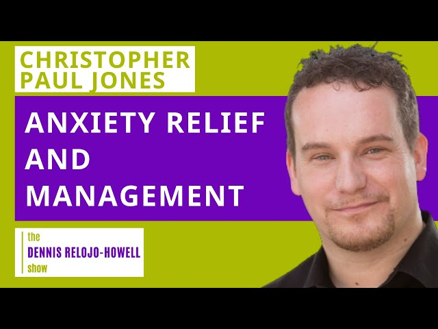 Christopher Paul Jones: Anxiety Relief and Management