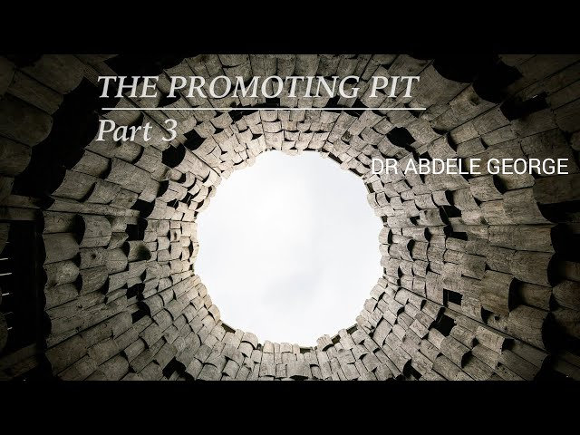 The Promiting Pit - Part 3(Abdele George)