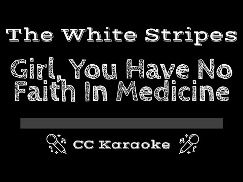 The White Stripes   Girl, You Have No Faith in Medicine CC Karaoke Instrumental