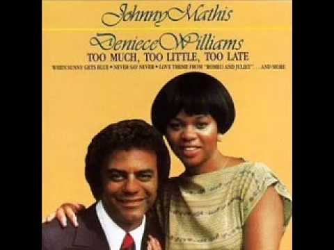 Johnny Mathis  Deniece Williams,  Too Much Too Little Too Late