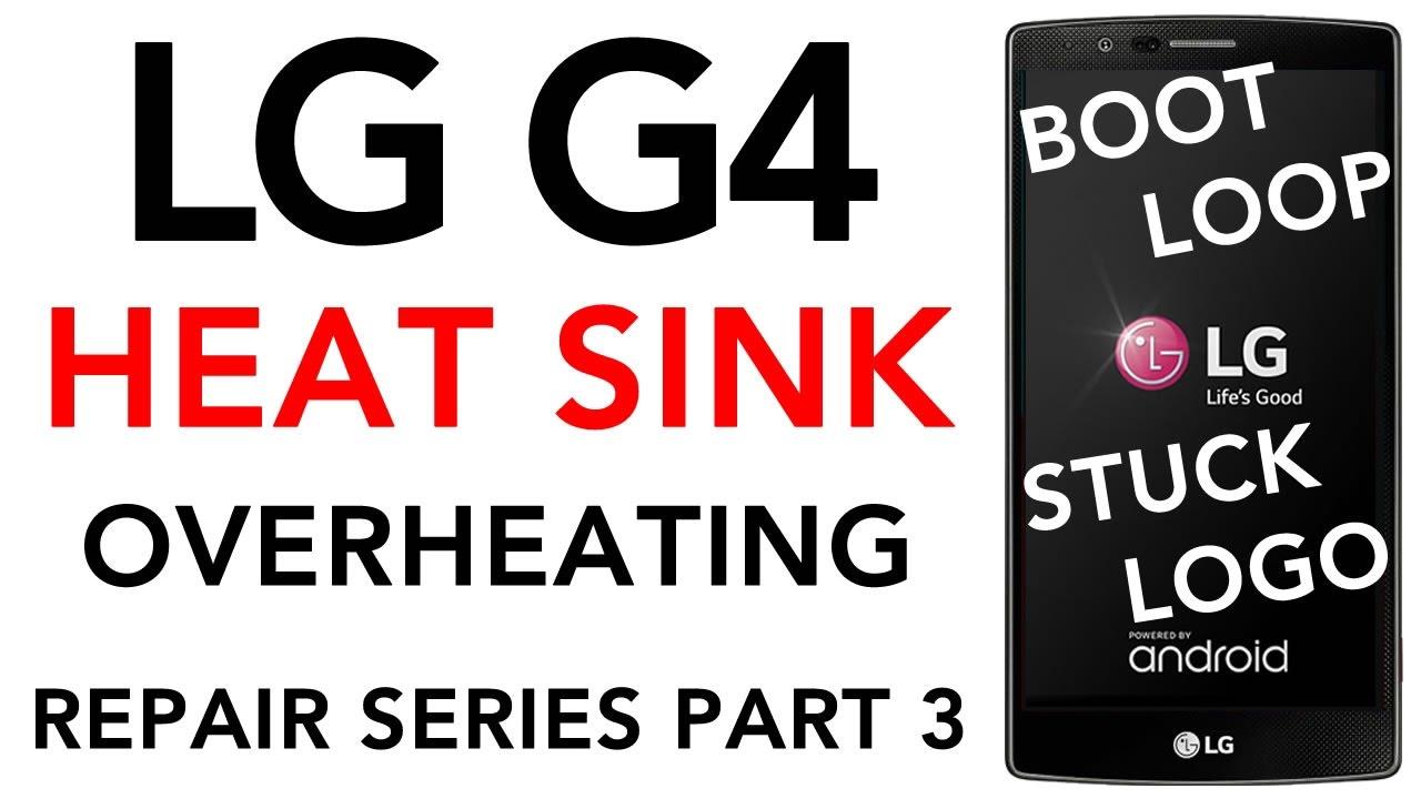 LG G4 Overheating FIXED Heat Sink Installation Boot Loop Repair Turning On  Off Stuck on LG Logo Dead
