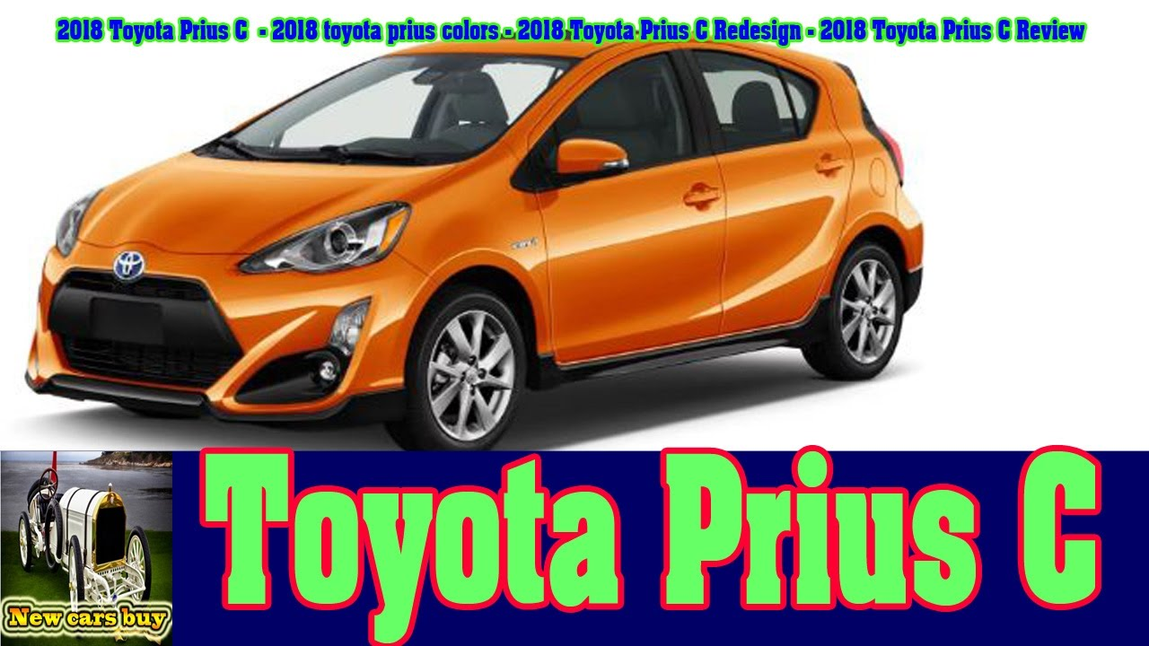 2018 Toyota Prius C Colors Redesign New Cars