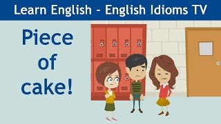 Learn / Teach English Idioms: Piece of cake!
