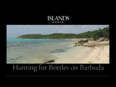 ISLANDS Audio: Hunting For Bottles On Barbuda