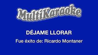 Déjame Llorar - Multikaraoke ►Exito de Ricardo Montaner (Solo Como Referencia)