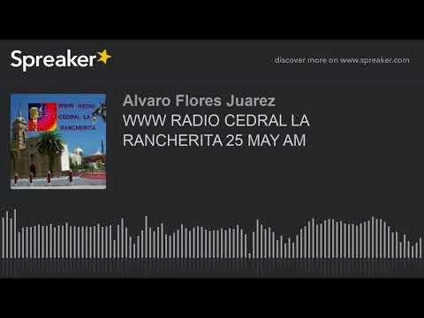WWW RADIO CEDRAL LA RANCHERITA 25 MAY AM (part 7 of 8)