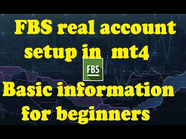 FBS real account setup with mt4 also Basic information for beginners