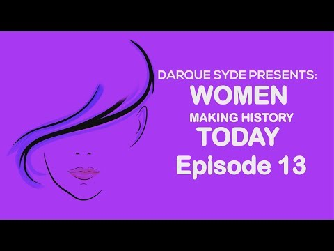 Darque Syde Presents: Women Making History Today - Eps 13