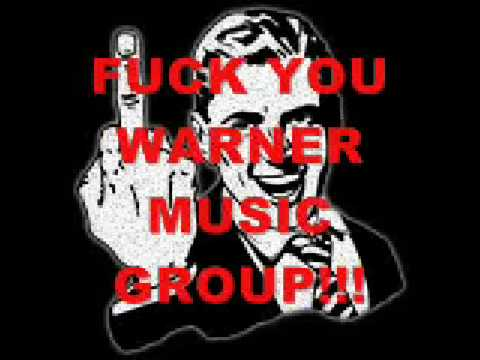 ★ FUCK YOU WARNER MUSIC GROUP!!!! GO TO HELL!!!!!!!!