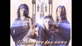 D.A.D ♠ Sleeping my day away. ♠ HQ