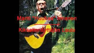 """Martti """"Huuhaa"""" Innanen - Kikkelinnäyttäjän Laulu"""